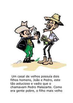 Um casal de velhos possuía dois filhos homens, João e Pedro, este tão astucioso e vadio que o chamavam Pedro Malazarte. Como era gente pobre, o filho mais velh…