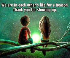 We are in each other's life for a reason, thank you for showing up. FB04062017