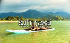 I have to learn how to surf first though lol