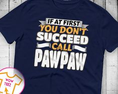 Customized T-Shirt for Pawpaw for Father's Day, Gift for Pawpaw, Funny Shirt for Grandfather Called Pawpaw If you Don't Succeed Call Pawpaw by WowTeez on Etsy Grandad Shirts, Customise T Shirt, Personalized Shirts, Fleece Hoodie, Funny Shirts, Fathers Day, Hoodies, Trending Outfits, Womens Fashion