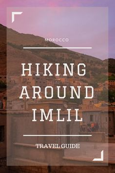 Guide to visiting and hiking around Imlil, Morocco at the base of the Atlas Mountains -- the perfect side trip from Marrakesh.