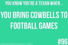 You know you're aTexan when....you bring cowbells to football games