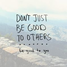 Be good to you