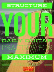 Read more here on HOW exactly to build a very effective guitar practice routine