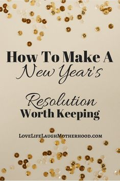 Ho To Make A New Year's Resolution Worth Keeping #resolutions #newyear #selfimprovement