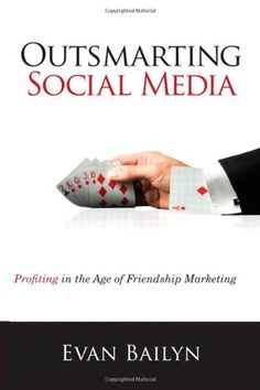 Outsmarting Social Media: Profiting in the Age of Friendship Marketing by Evan Bailyn    http://www.inmarketingwetrust.com.au/top-25-social-media-books-2013/