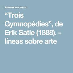 """""""Trois Gymnopédies"""", de Erik Satie (1888). - líneas sobre arte"""