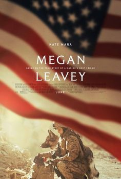MEGAN LEAVEY (2017) Drama - Kate Mara, Edie Falco, Common, Bradley Whitford, Ramón Rodriguez and Tom Felton. - In Theaters June 9, 2017. - The true story of Marine Corporal Megan Leavey, who forms a powerful bond with an aggressive combat dog, Rex. While deployed in Iraq, the two complete more than 100 missions and save countless lives, until an IED explosion puts their faithfulness to the test. | Bleecker Street