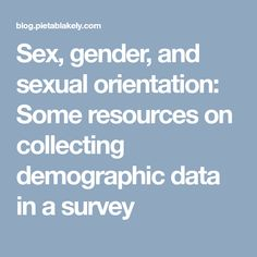 Sex, gender, and sexual orientation: Some resources on collecting demographic data in a survey