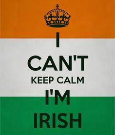 I can't keep calm, I'm Irish: St. Patrick's Day Humor