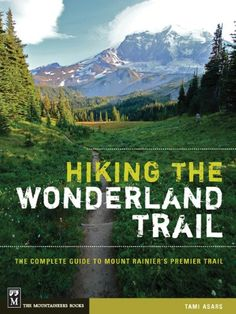 """""""This book should be at the top of your reading list."""" National Park Traveler reviews, """"Hiking the Wonderland Trail: The Complete Guide to Mount Rainier"""" by Tami Asars #hiking #backpacking #washington"""