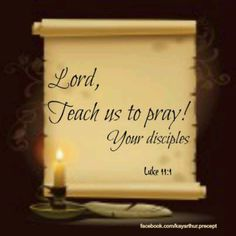 .Lord, please help us to pray as well...