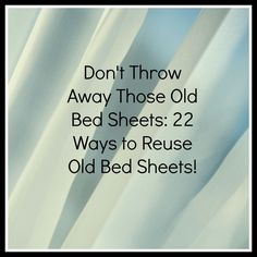 Living Life in Rural Iowa: Don't Throw Away Those Old Bed Sheets: 22 Ways to Reuse Old Bed Sheets!