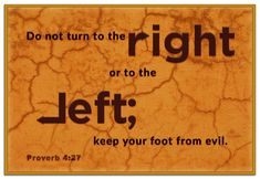 Proverb 4:27...Keep your foot from evil.