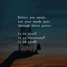 Positive Quotes : Before you speak. Let your words pass through three gates. - Hall Of Quotes Wisdom Quotes, True Quotes, Words Quotes, Great Quotes, Quotes To Live By, Motivational Quotes, Inspirational Quotes, Sayings, Daily Quotes