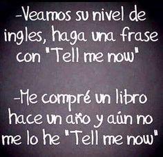 """Haga una frase con """"tell me now"""""""