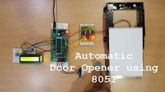 An Automatic Door Opening System is an automated system for opening and closing the doors. It is based on 8051 Microcontroller.