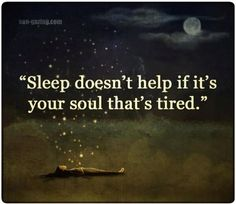 Sleep doesn't help if it's your soul that's tired. Sleep doesn't help if it's your soul that's tired. True Quotes, Great Quotes, Words Quotes, Quotes To Live By, Motivational Quotes, Inspirational Quotes, Sayings, Quotes Quotes, Can't Sleep Quotes