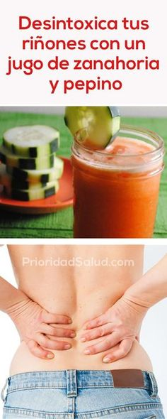 Remedios para desintoxicar tus riñones a base de jugo de zanahoria y pepino.