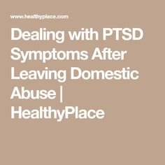 Dealing with PTSD Symptoms After Leaving Domestic Abuse | HealthyPlace