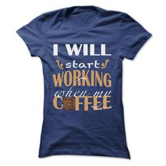 I WILL START WORKING WHEN MY COFFEE DOES T Shirt, Hoodie, Sweatshirt
