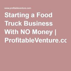 Starting a Food Truck Business With NO Money - http://www.popularaz.com/starting-a-food-truck-business-with-no-money/