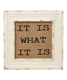 'It Is What It Is' Burlap Framed Sign ==