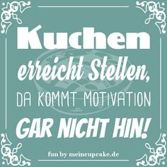 """""""Cake reaches places, there is no motivation! Motivational Stories, Piece Of Cakes, Picture Design, Proverbs, Slogan, Wise Words, Feel Good, Have Fun, Funny Pictures"""