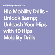 Hip Mobility Drills - Unlock & Unleash Your Hips with 10 Hips Mobility Drills