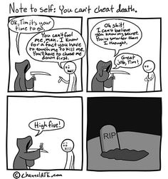 You can't cheat death