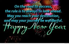 On the road to success, the rule is to always to look ahead. May you reach your destination, and may your journey be wonderful. Happy New Year! #NewYearMessage #HappyNewYear #NewYearCard #picturequotes  View more #quotes on http://quotes-lover.com