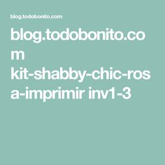 blog.todobonito.com kit-shabby-chic-rosa-imprimir inv1-3 Shabby Chic, Kit, Blog, Pink, Garden Art, Recycled Bottles, Meet, Shabby Chic Style, Kleding