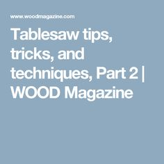 Tablesaw tips, tricks, and techniques, Part 2 | WOOD Magazine