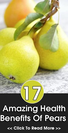 17 Amazing Health Benefits Of Pears: Pears benefits include the presence of fiber, which reduces the cholesterol in the body and thereby protects us from heart diseases.