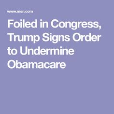 Foiled in Congress, Trump Signs Order to Undermine Obamacare
