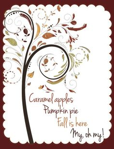 Caramel apples, Pumpkin pie, Fall is here, My oh my!