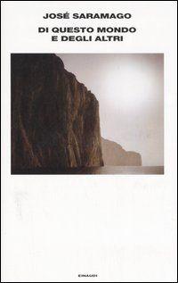 Di questo mondo e degli altri - José Saramago - 68 recensioni su Anobii