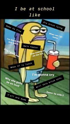 Bro big mood at school pin Funny Spongebob Memes, Funny School Memes, Funny Video Memes, Stupid Funny Memes, School Humor, Funny Relatable Memes, Funny Tweets, Funny Posts, Funny Quotes