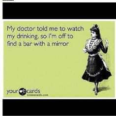 """would be a cute  - """"my doctor said to watch my drinking"""" and glue a mirror on the sign :)"""