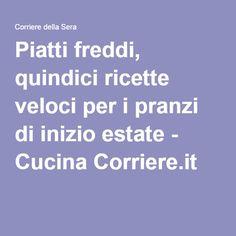 Piatti freddi, quindici ricette veloci per i pranzi di inizio estate - Cucina Corriere.it
