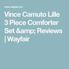 Vince Camuto Lille 3 Piece Comforter Set & Reviews | Wayfair
