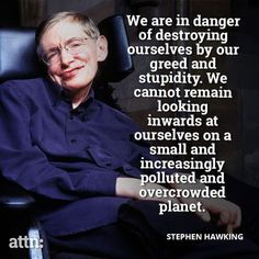 stephen hawking quotes on environment Einstein, Martin Luther King, Carlos Marx, Stephen Hawking Quotes, Save Our Earth, Science Quotes, Life Science, Thats The Way, Climate Change