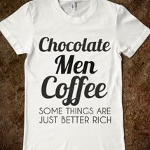 Chocolate Men Coffee Some Things Are Just Better Rich from Glamfoxx Shirts #chocolate #coffee #men #rich #funny #starbucks #sweet #shirt #quote