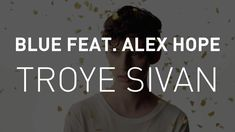 Troye Sivan - BLUE feat. Alex Hope [Video Lyrics] BEST SONG EVER