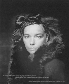 """An extreme introvert as a child, she went days without speaking. """"Nobody told me there was anything wrong with me,"""" she has said. """"I was lucky.""""  - Bjork"""