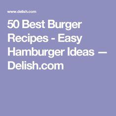 50 Best Burger Recipes - Easy Hamburger Ideas — Delish.com