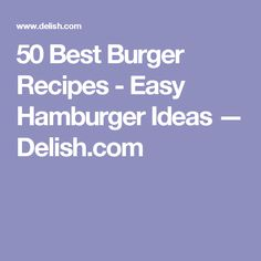 50 Best Burger Recipes - Easy Hamburger Ideas — Delish.com