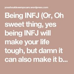 Being INFJ (Or, Oh sweet thing, yes being INFJ will make your life tough, but damn it can also make it beautiful)
