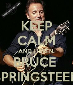 Keep calm and listen to Bruce Springsteen!
