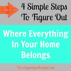 4 #Simple Steps To Figure Out Where Everything In Your #Home Belongs | The-Organizing-Boutique.com #clutter #organizing